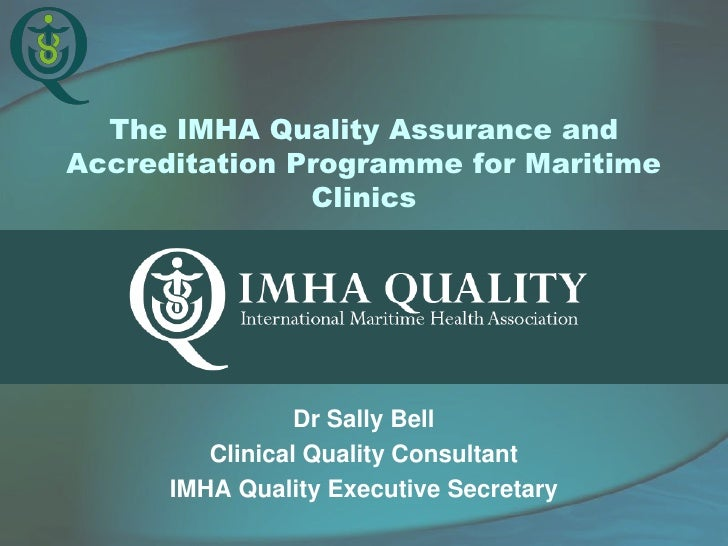 The IMHA Quality Assurance andAccreditation Programme for Maritime               Clinics                 Dr Sally Bell    ...