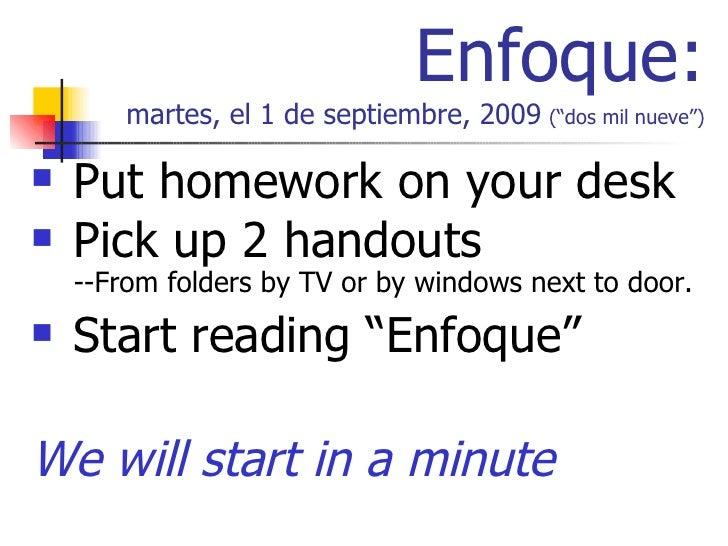 "Enfoque: martes, el 1 de septiembre, 2009   (""dos mil nueve"") <ul><li>Put homework on your desk </li></ul><ul><li>Pick up ..."