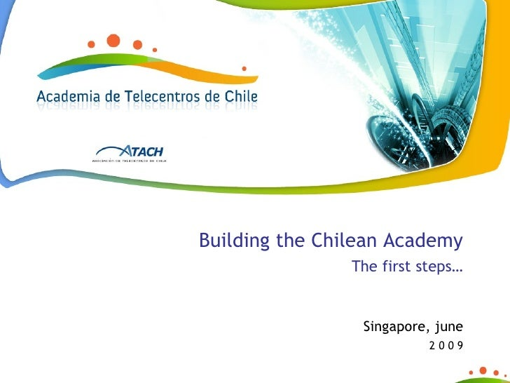 Building the Chilean Academy                 The first steps…                    Singapore, june                          ...