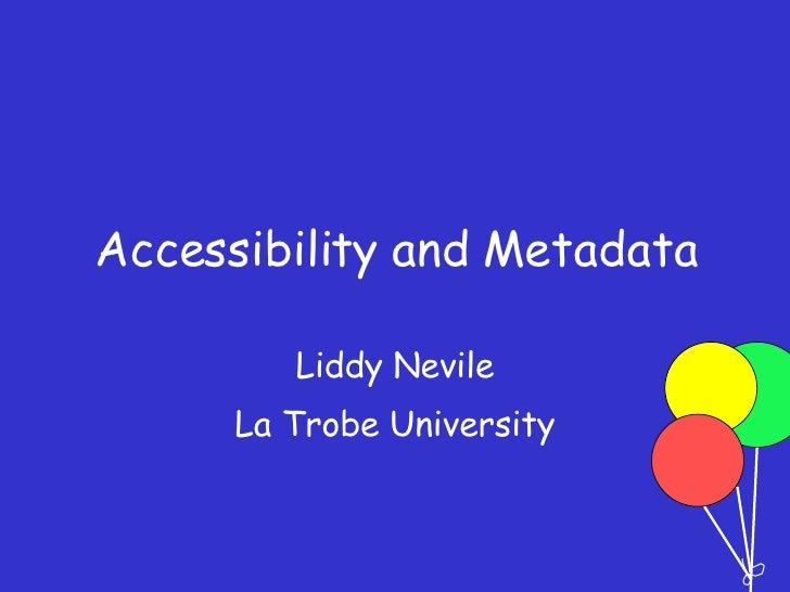 Accessibility and Metadata Liddy Nevile La Trobe University
