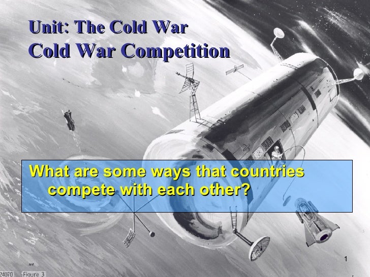 What are some ways that countries compete with each other? Unit: The Cold War Cold War Competition