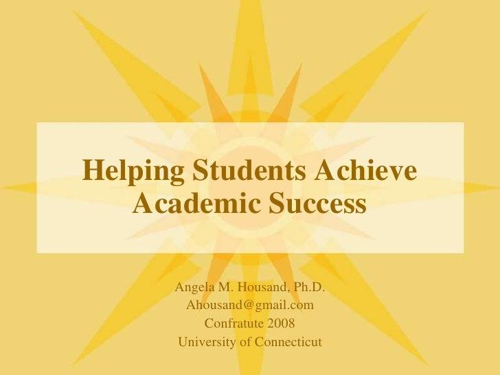 Helping Students Achieve Academic Success<br />Angela M. Housand, Ph.D.<br />Ahousand@gmail.com<br />Confratute 2008<br />...