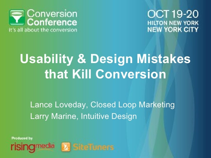 Usability & Design Mistakes   that Kill Conversion Lance Loveday, Closed Loop Marketing Larry Marine, Intuitive Design