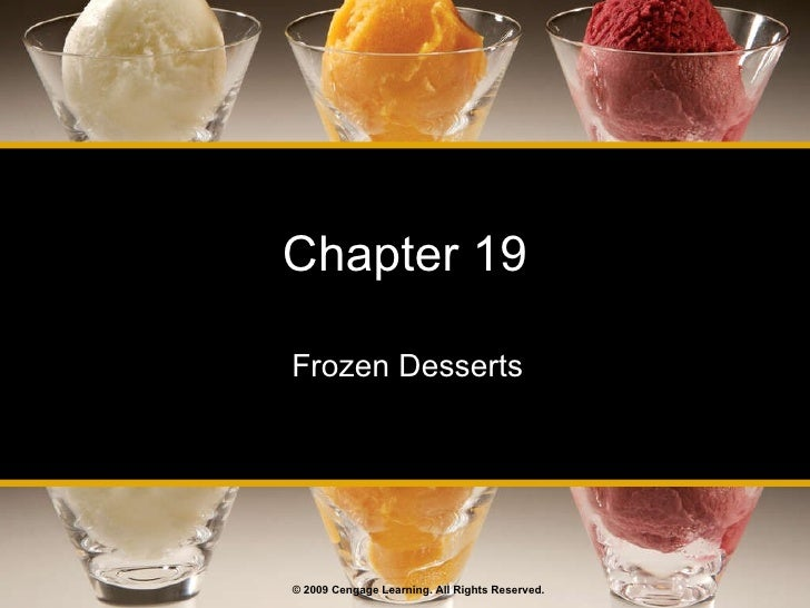 Chapter 19 Frozen Desserts © 2009 Cengage Learning. All Rights Reserved.