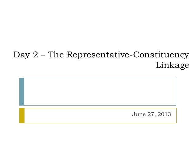 Day 2 – The Representative-Constituency Linkage June 27, 2013