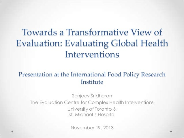 Towards a Transformative View of Evaluation: Evaluating Global Health Interventions Presentation at the International Food...