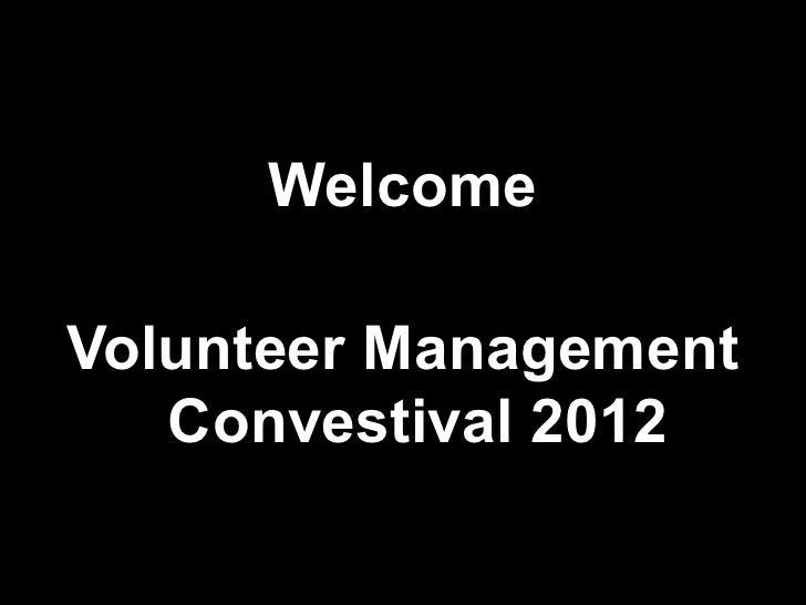 WelcomeVolunteer Management   Convestival 2012