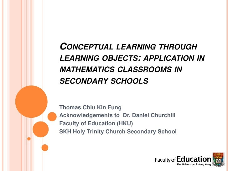 Conceptual learning through learning objects: application in mathematics classrooms in secondary schools <br />Thomas Chiu...