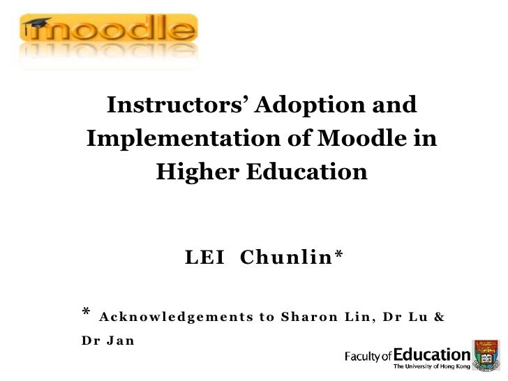 Instructors' Adoption and Implementation of Moodle in Higher Education<br />LEI  Chunlin*<br />* Acknowledgements to Sharo...