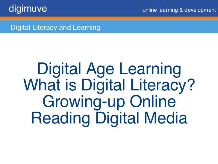 digimuve   online learning & development Digital Literacy and Learning Digital Age Learning What is Digital Literacy? Grow...