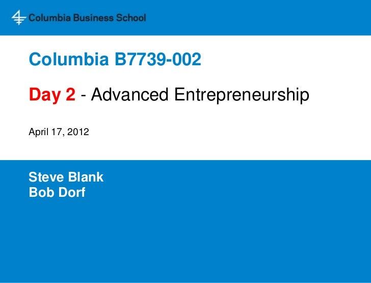 Columbia B7739-002Day 2 - Advanced EntrepreneurshipApril 17, 2012Steve BlankBob Dorf