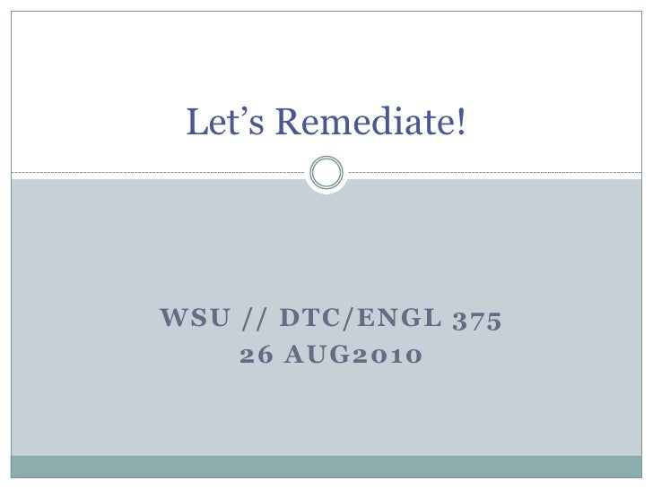 Let's Remediate!<br />WSU // DTC/ENGL 375<br />26 AUG2010<br />
