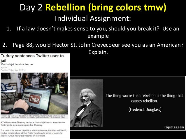Day 2 Rebellion (bring colors tmw) Individual Assignment: 1. If a law doesn't makes sense to you, should you break it? Use...