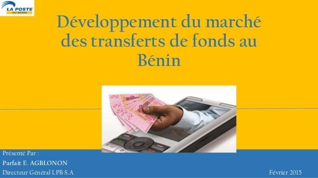 Présenté Par : Parfait E. AGBLONON Directeur Général LPB S.A Février 2015 Développement du marché des transferts de fonds ...