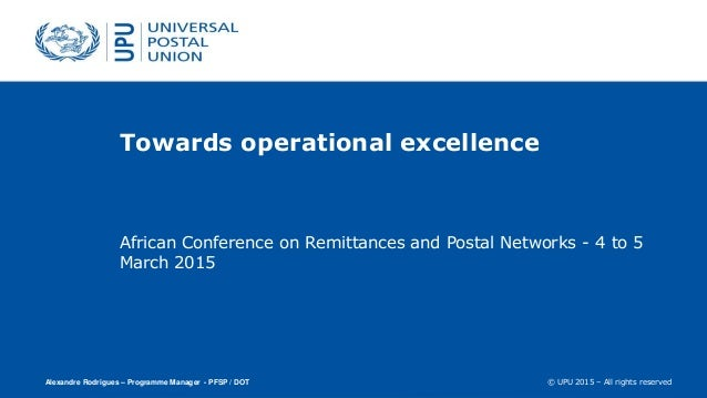 © UPU 2015 – All rights reserved Towards operational excellence African Conference on Remittances and Postal Networks - 4 ...