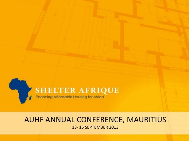 African Union for Housing Finance Conference: Structuring Public Private Partnerships in housing: Shelter Afrique09/12/2013