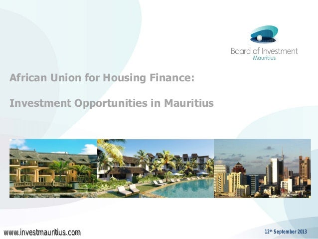 African Union for Housing Finance: Investment Opportunities in Mauritius  www.investmauritius.com  12th September 2013