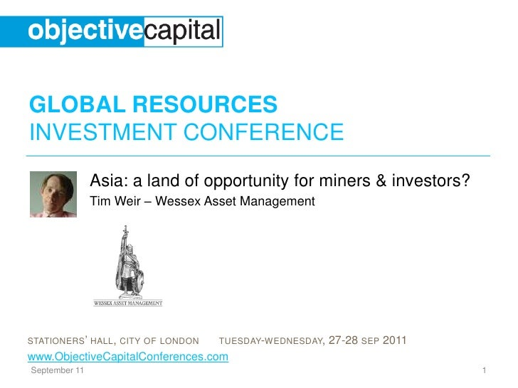 September 11<br />1<br />Asia: a land of opportunity for miners & investors?<br />Tim Weir – Wessex Asset Management<br />
