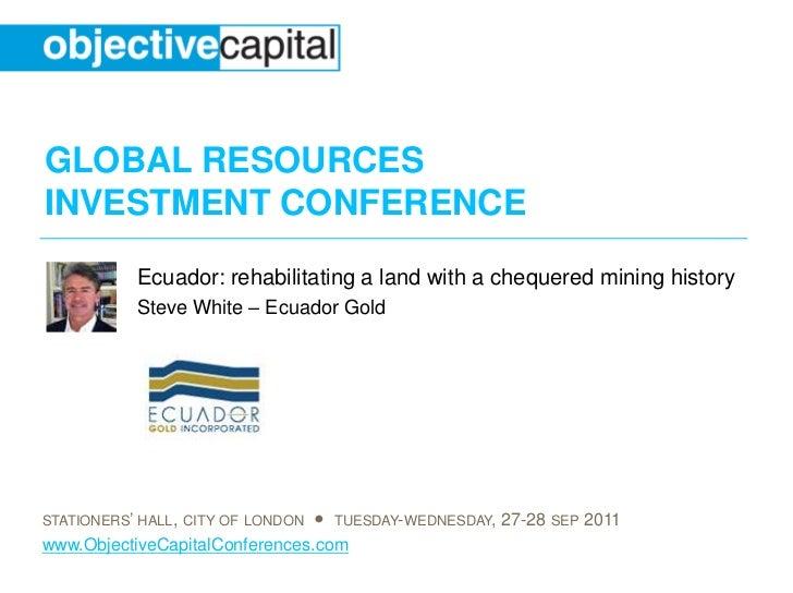 Ecuador: rehabilitating a land with a chequered mining history<br />Steve White – Ecuador Gold<br />