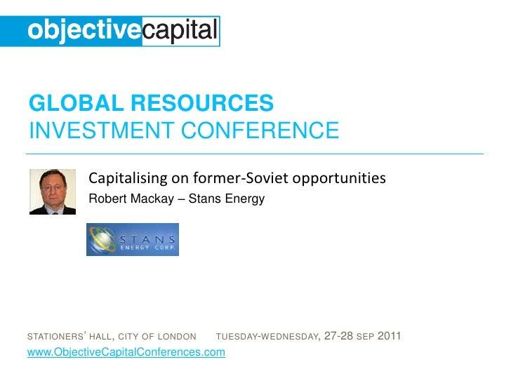 Capitalising on former-Soviet opportunities<br />Robert Mackay – Stans Energy<br />