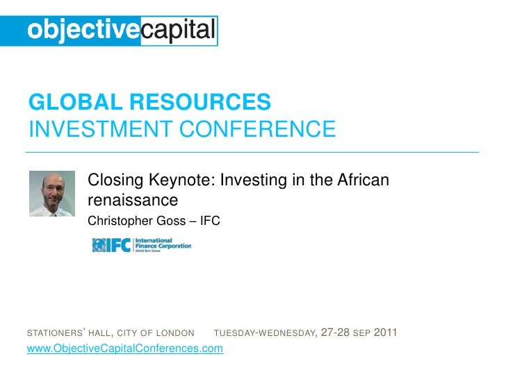 Closing Keynote: Investing in the African renaissance<br />Christopher Goss – IFC<br />