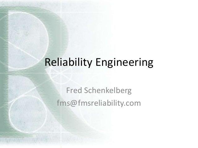 Reliability Engineering Fred Schenkelberg fms@fmsreliability.com