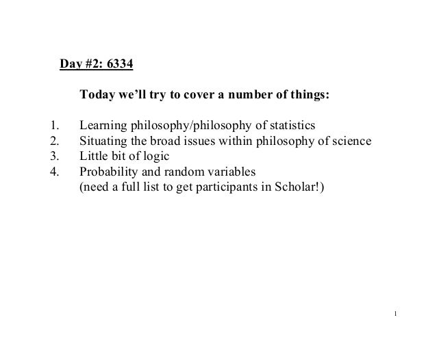 Day #2: 6334 Today we'll try to cover a number of things: 1. 2. 3. 4.  Learning philosophy/philosophy of statistics Situat...
