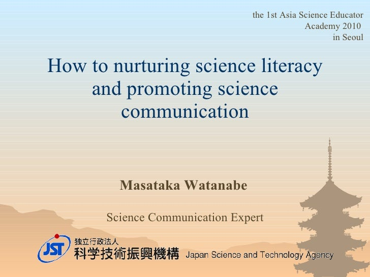How to nurturing science literacy and promoting science communication Masataka Watanabe   Science Communication Expert the...