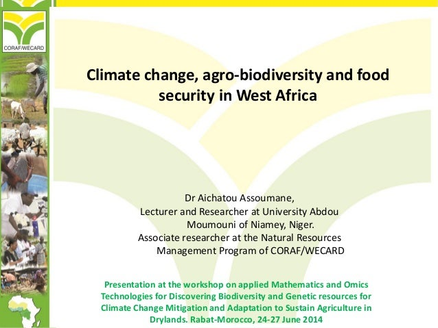 Climate change, agro-biodiversity and food security in West Africa Presentation at the workshop on applied Mathematics and...
