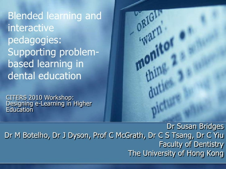 Blended learning and interactive pedagogies: Supporting problem-based learning in dental education<br />CITERS 2010 Worksh...