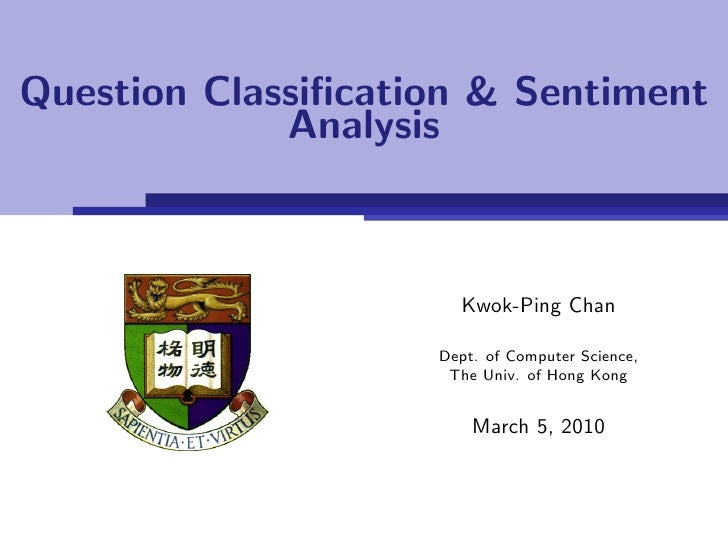 Question Classification & Sentiment              Analysis                          Kwok-Ping Chan                      Dept...