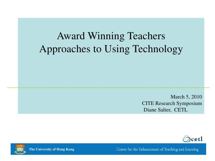 Award Winning Teachers <br />Approaches to Using Technology <br />March 5, 2010 <br />CITE Research Symposium <br />Diane ...