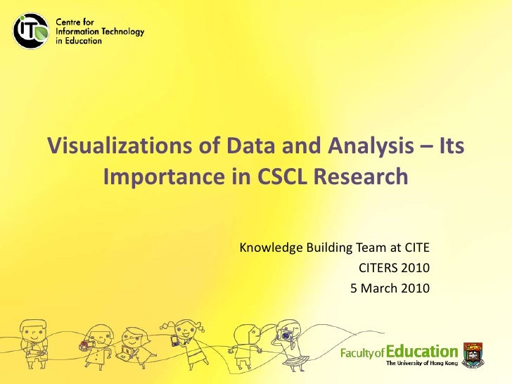Visualizations of Data and Analysis – Its Importance in CSCL Research<br />Knowledge Building Team at CITE<br />CITERS 201...
