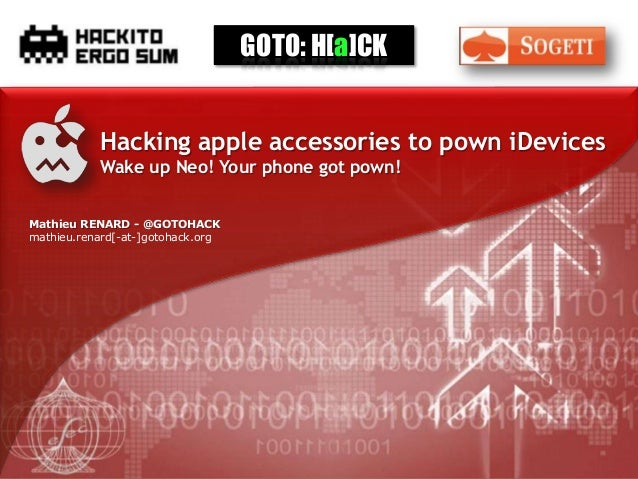 [HES2013] Hacking apple accessories to pown iDevices – Wake up Neo! Your phone got pwnd ! by Mathieu 'GoToHack' RENARD