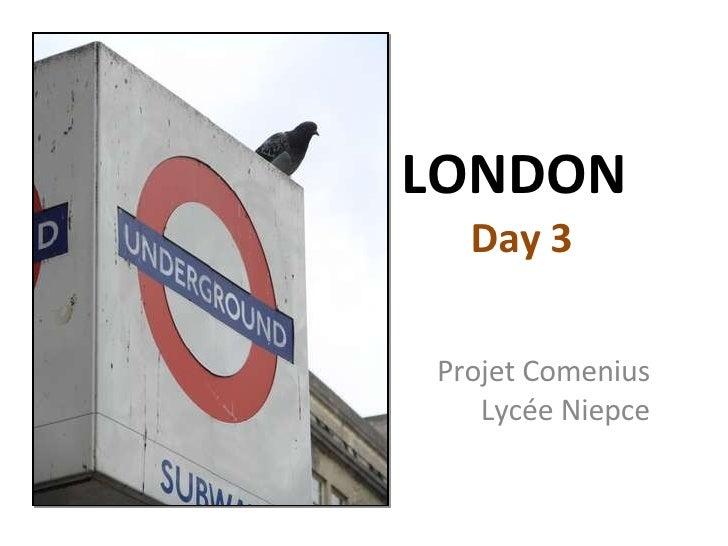 LONDON  Day 3 Projet Comenius Lycée Niepce