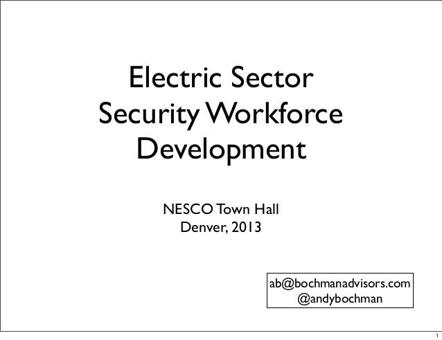 Electric Sector Security Workforce Development NESCO Town Hall Denver, 2013 ab@bochmanadvisors.com @andybochman 1
