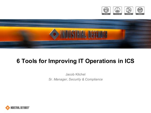 6 Tools for Improving IT Operations in ICS Jacob Kitchel Sr. Manager, Security & Compliance