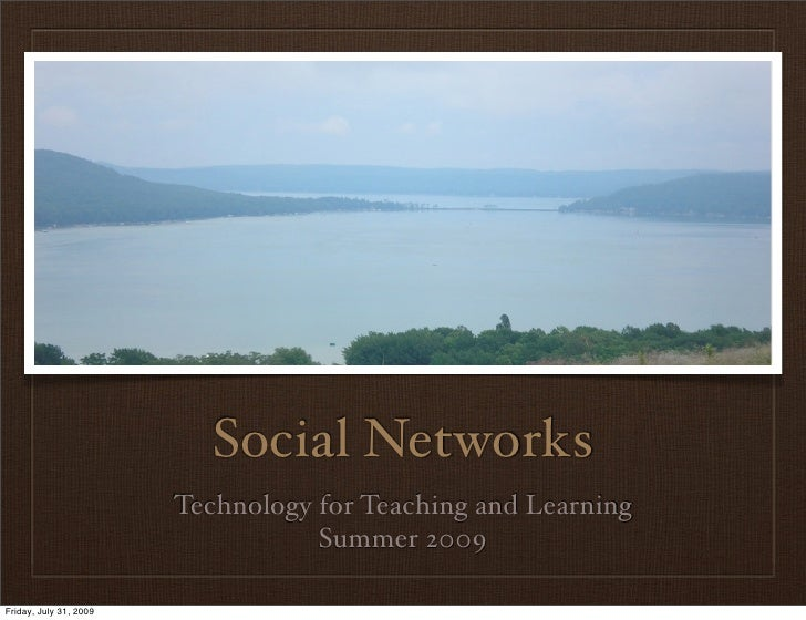 Social Networks                         Technology for Teaching and Learning                                    Summer 200...