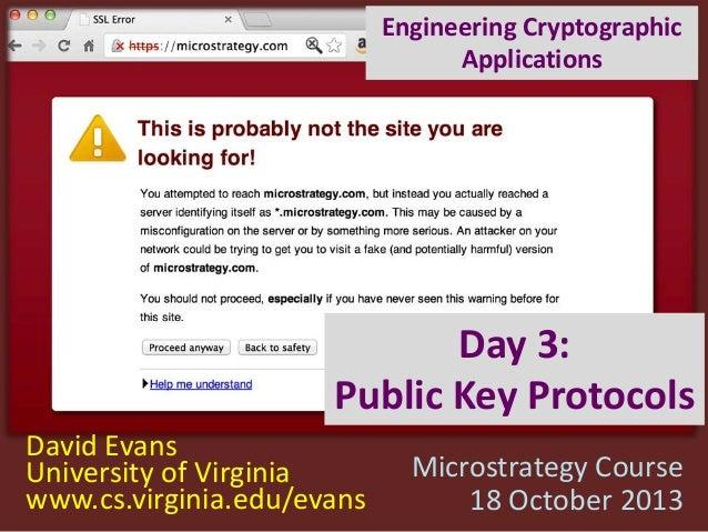 Engineering Cryptographic Applications  Day 3: Public Key Protocols David Evans University of Virginia www.cs.virginia.edu...