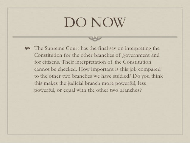 DO NOW The Supreme Court has the final say on interpreting the  Constitution for the other branches of government and  fo...