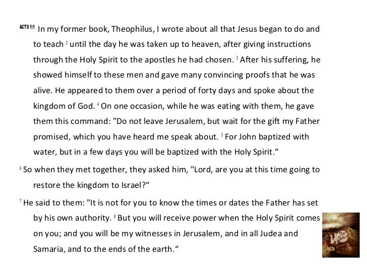 ACTS 1:1           In my former book, Theophilus, I wrote about all that Jesus began to do and       to teach 2 until the ...