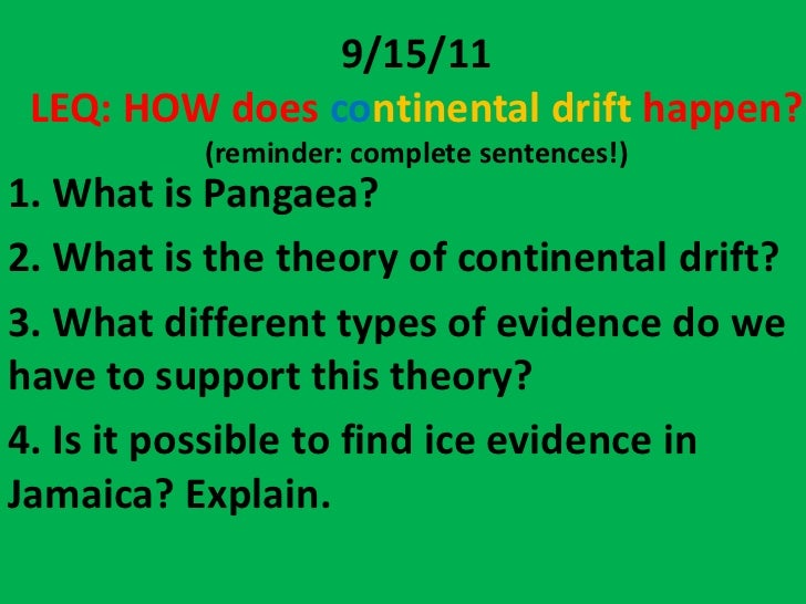 9/15/11 LEQ: HOW does continental drift happen?          (reminder: complete sentences!)1. What is Pangaea?2. What is the ...