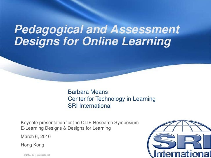 Pedagogical and Assessment Designs for Online Learning                                 Barbara Means                      ...