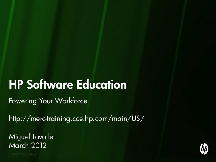 HP Software EducationPowering Your Workforcehttp://merc-training.cce.hp.com/main/US/Miguel LavalleMarch 20121   © 2011 HP ...
