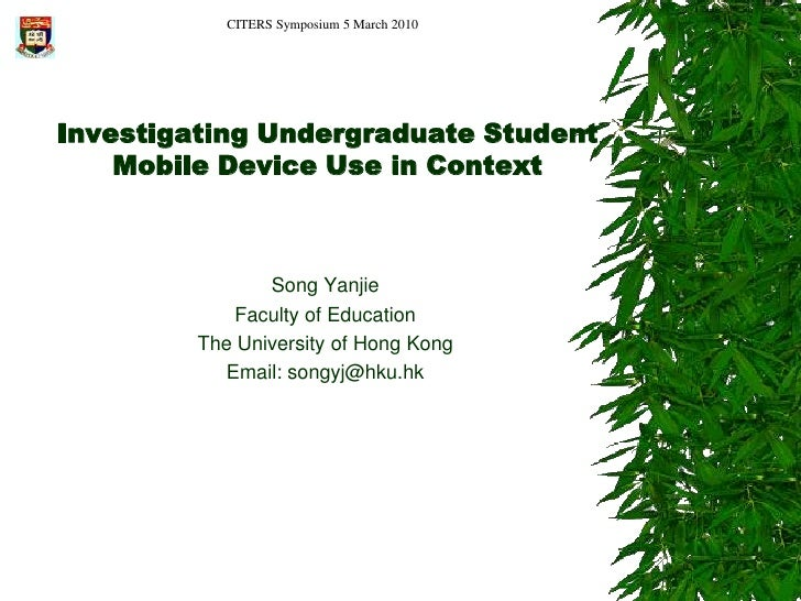 CITERS Symposium 5 March 2010<br />Investigating Undergraduate Student Mobile Device Use in Context<br />Song Yanjie<br />...