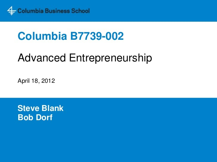 Columbia B7739-002Advanced EntrepreneurshipApril 18, 2012Steve BlankBob Dorf