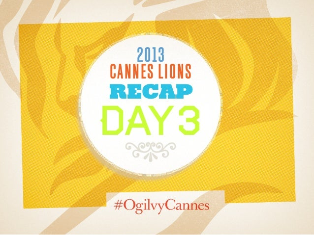Day 3 Recap at #CannesLions 2013 / #OgilvyCannes