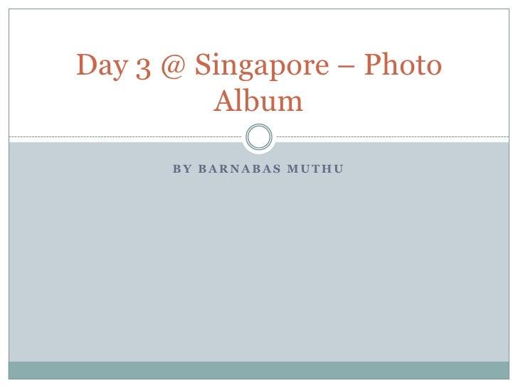 Day 3 @ Singapore – Photo Album