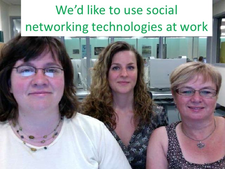 We'd like to use social networking technologies at work<br />