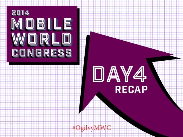 Mobile World Congress Day 4 Recap from Ogilvy & Mather #OgilvyMWC #MWC14